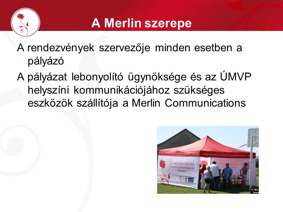 A Merlin szerepe A rendezvények szervezője minden esetben a pályázó A pályázat lebonyolító ügynöksége és az ÚMVP helyszíni kommunikációjához szükséges eszközök szállítója a Merlin Communications