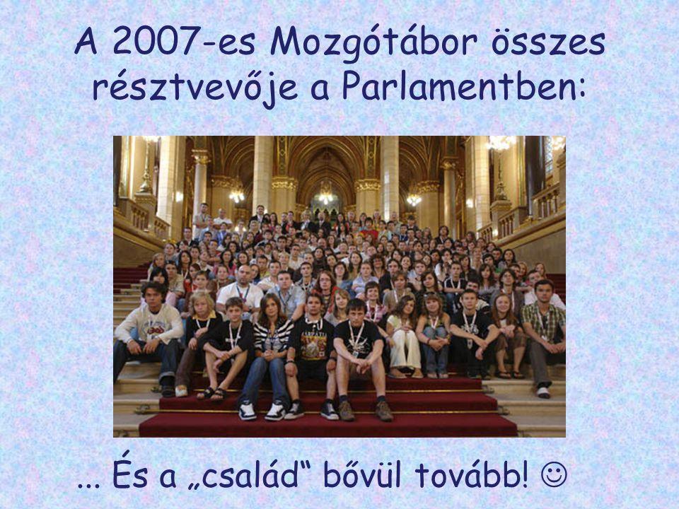 """A 2007-es Mozgótábor összes résztvevője a Parlamentben:... És a """"család bővül tovább! """