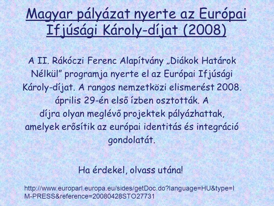 Magyar pályázat nyerte az Európai Ifjúsági Károly ‑ díjat (2008) A II.