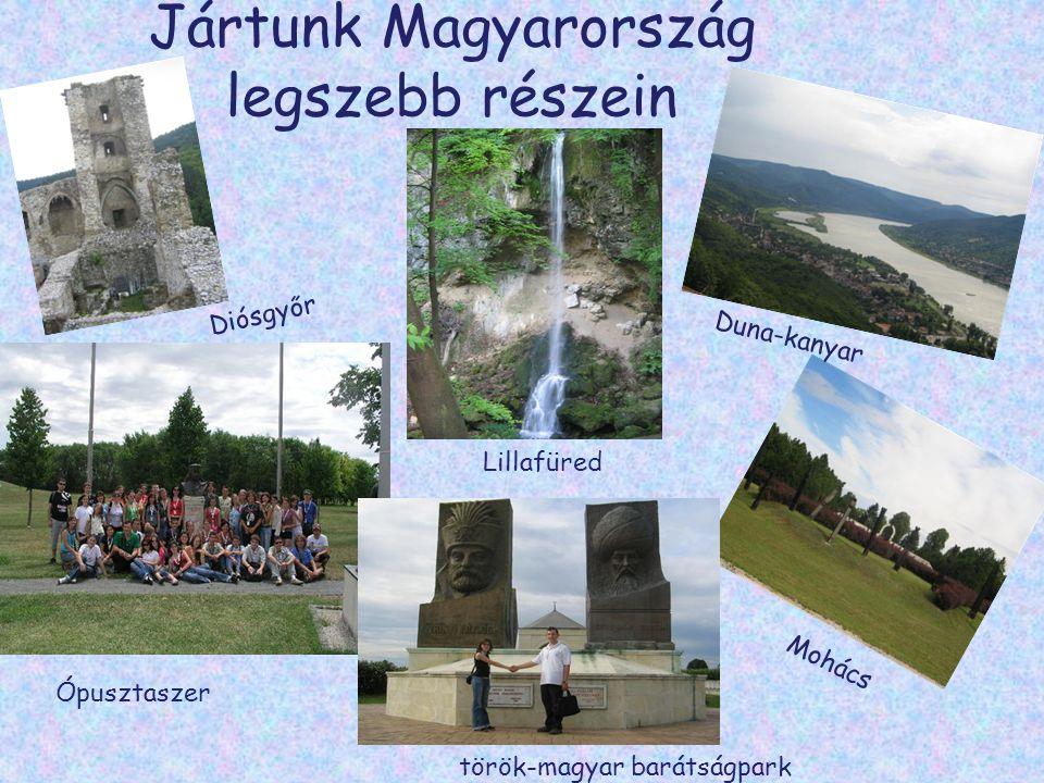 Jártunk Magyarország legszebb részein Diósgyőr Lillafüred Duna-kanyar Mohács Ópusztaszer török-magyar barátságpark
