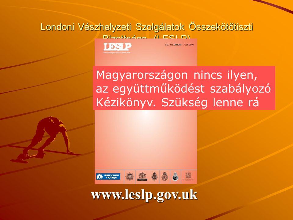 Londoni Vészhelyzeti Szolgálatok Összekötőtiszti Bizottsága (LESLP) www.leslp.gov.uk Magyarországon nincs ilyen, az együttműködést szabályozó Kéziköny