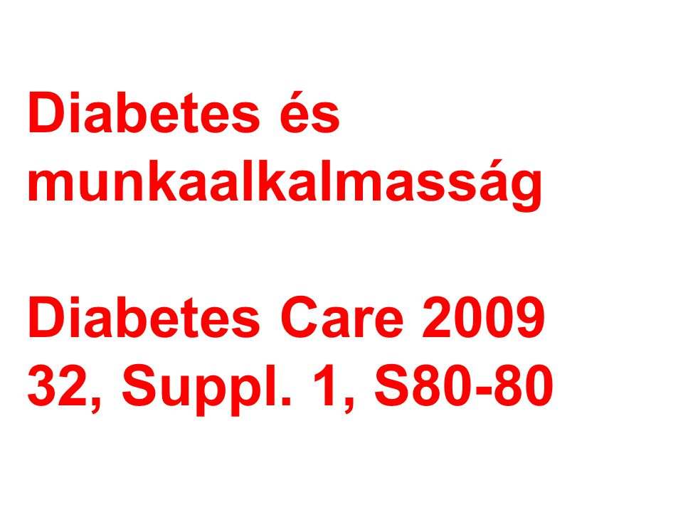 Diabetes és munkaalkalmasság Diabetes Care 2009 32, Suppl. 1, S80-80