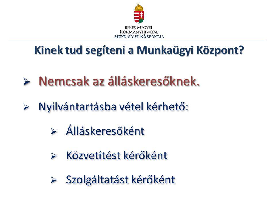M UNKAÜGYI K ÖZPONTJA 1.Közvetítés 2. Munkaerő-piaci és foglalkozási információ nyújtása 3.