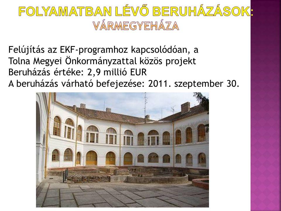 Felújítás az EKF-programhoz kapcsolódóan, a Tolna Megyei Önkormányzattal közös projekt Beruházás értéke: 2,9 millió EUR A beruházás várható befejezése