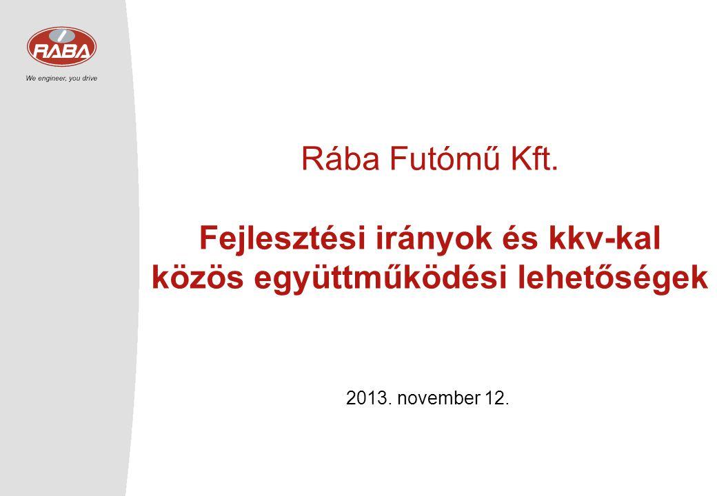 Rába Futómű Kft. Fejlesztési irányok és kkv-kal közös együttműködési lehetőségek 2013. november 12.