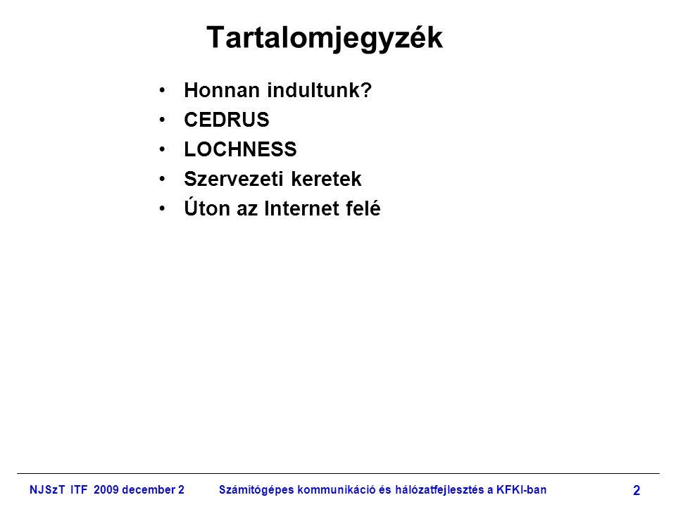 NJSzT ITF 2009 december 2Számítógépes kommunikáció és hálózatfejlesztés a KFKI-ban 13 CEDRUS •Fejlesztés kezdete: 1975 •Üzembeállítás: 1978.