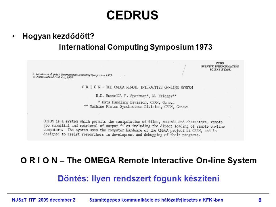 NJSzT ITF 2009 december 2Számítógépes kommunikáció és hálózatfejlesztés a KFKI-ban 7 CEDRUS •Jó választás volt: –Ergonómiailag jól kiérlelt rendszer Közvetlen elődje: Wylbur (Stanford University) –Jó rendszertechnikai megoldás: • Nagygép : nagy sebesség, megbízható háttértárak, szekvenciális működés • Kisgép : interaktivitás, real-time működés –A CERN maximális segítsége •Elnevezés: R CEDRUS: Conversational EDitor and Remoute User Support