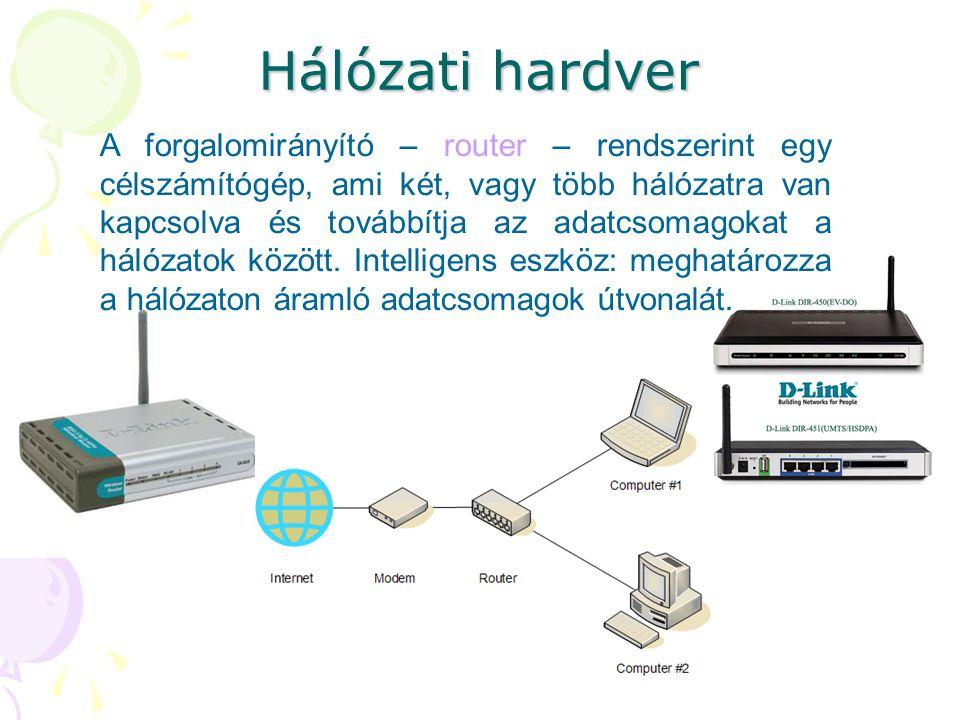 Hálózati hardver A forgalomirányító – router – rendszerint egy célszámítógép, ami két, vagy több hálózatra van kapcsolva és továbbítja az adatcsomagok