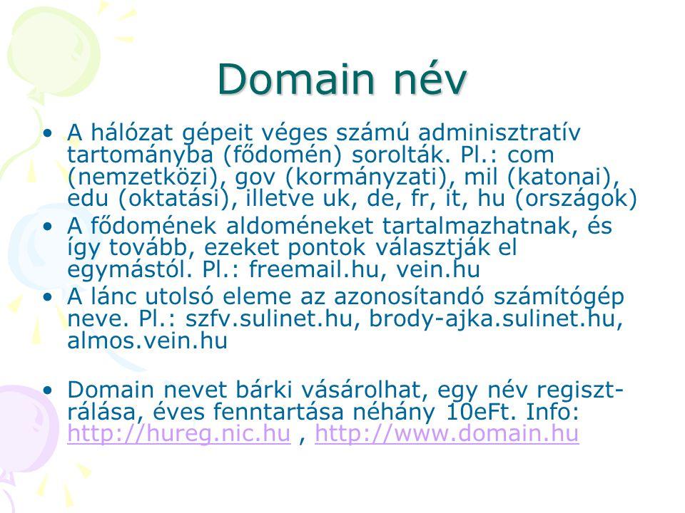 Domain név •A hálózat gépeit véges számú adminisztratív tartományba (fődomén) sorolták. Pl.: com (nemzetközi), gov (kormányzati), mil (katonai), edu (