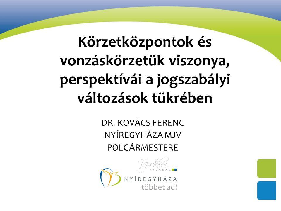 Körzetközpontok és vonzáskörzetük viszonya, perspektívái a jogszabályi változások tükrében DR.