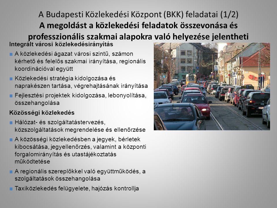 A Budapesti Közlekedési Központ (BKK) feladatai (1/2) A megoldást a közlekedési feladatok összevonása és professzionális szakmai alapokra való helyezé