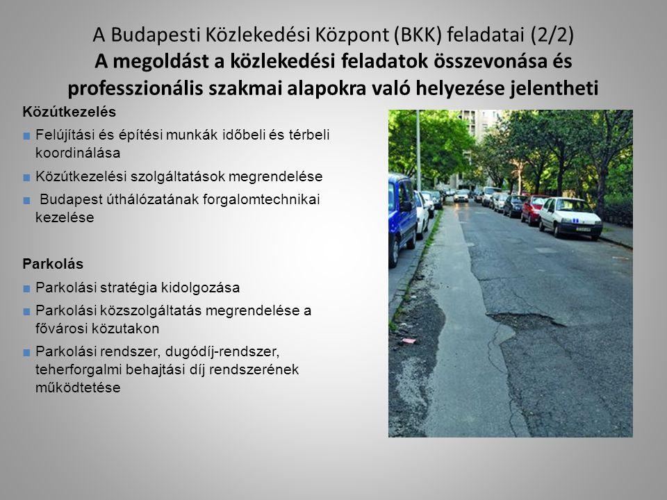 A Budapesti Közlekedési Központ (BKK) feladatai (2/2) A megoldást a közlekedési feladatok összevonása és professzionális szakmai alapokra való helyezé