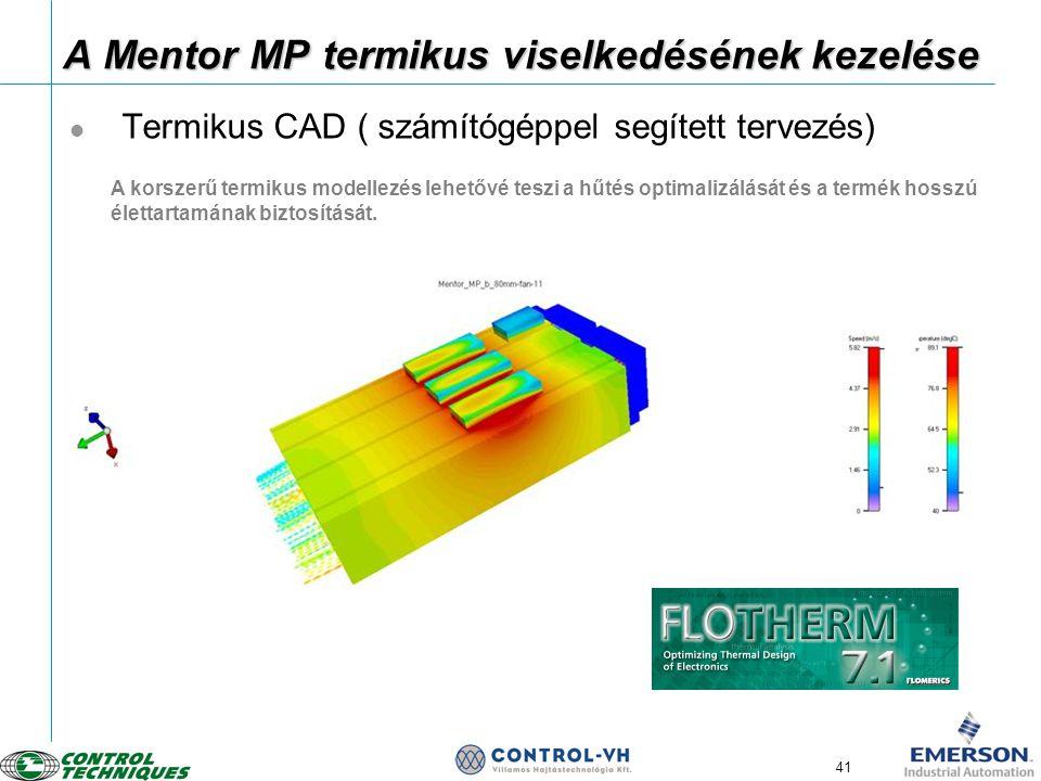 41 A Mentor MP termikus viselkedésének kezelése  Termikus CAD ( számítógéppel segített tervezés) A korszerű termikus modellezés lehetővé teszi a hűté