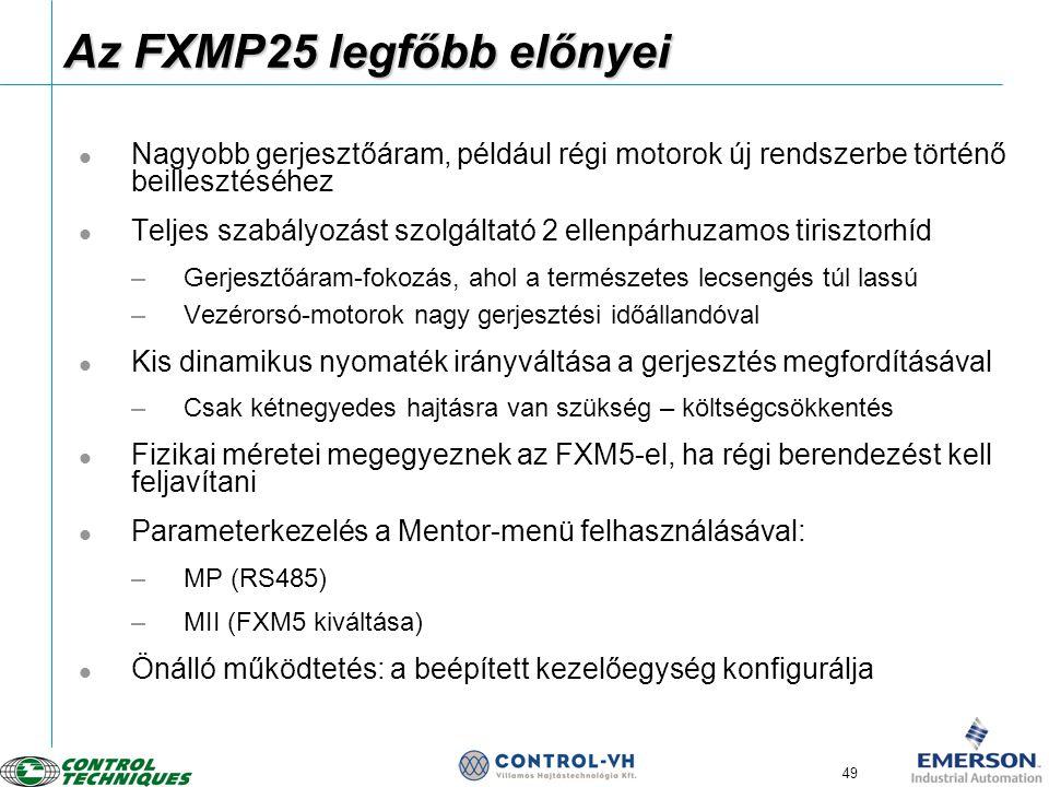 49 Az FXMP25 legfőbb előnyei  Nagyobb gerjesztőáram, például régi motorok új rendszerbe történő beillesztéséhez  Teljes szabályozást szolgáltató 2 e