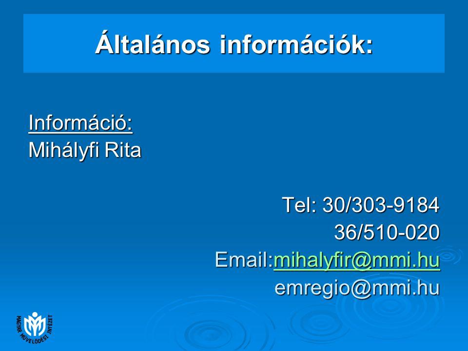 Általános információk: Információ: Mihályfi Rita Tel: 30/303-9184 36/510-020 Email:mihalyfir@mmi.hu mihalyfir@mmi.hu emregio@mmi.hu