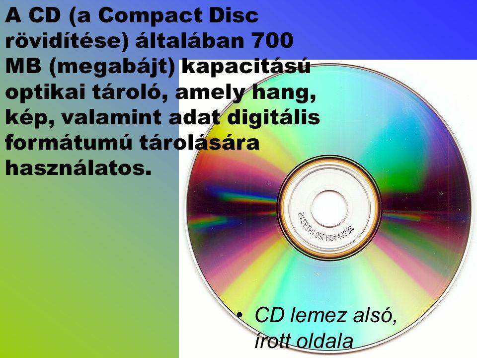 A CD (a Compact Disc rövidítése) általában 700 MB (megabájt) kapacitású optikai tároló, amely hang, kép, valamint adat digitális formátumú tárolására