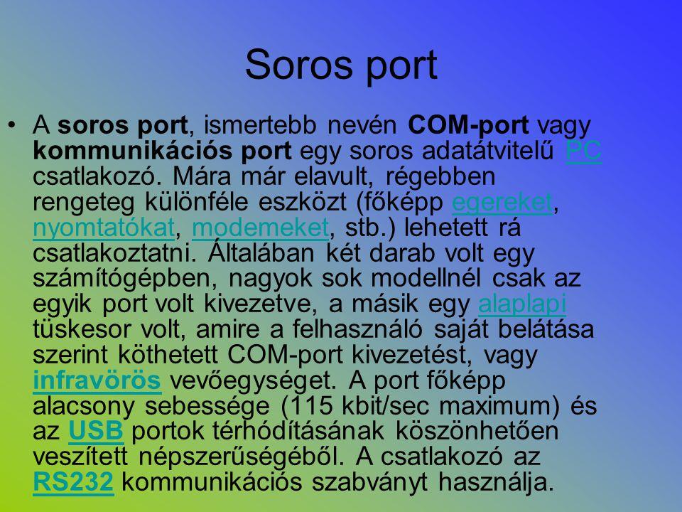 Soros port •A soros port, ismertebb nevén COM-port vagy kommunikációs port egy soros adatátvitelű PC csatlakozó. Mára már elavult, régebben rengeteg k