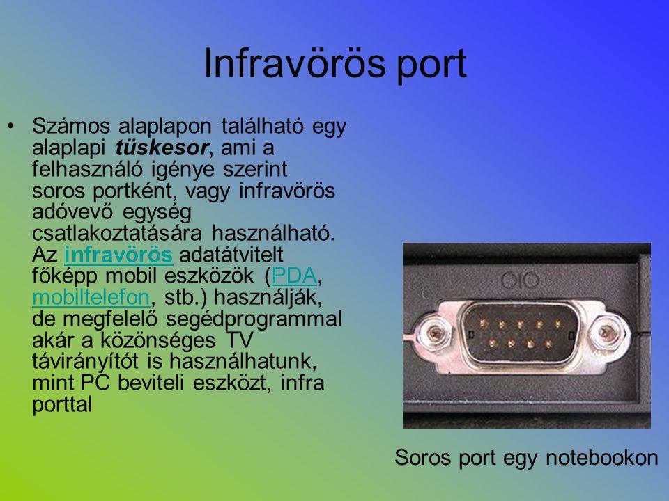 Infravörös port •Számos alaplapon található egy alaplapi tüskesor, ami a felhasználó igénye szerint soros portként, vagy infravörös adóvevő egység csa
