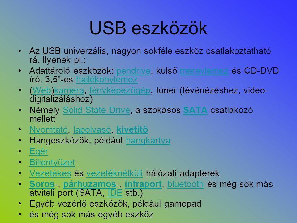 USB eszközök •Az USB univerzális, nagyon sokféle eszköz csatlakoztatható rá. Ilyenek pl.: •Adattároló eszközök: pendrive, külső merevlemez és CD-DVD í