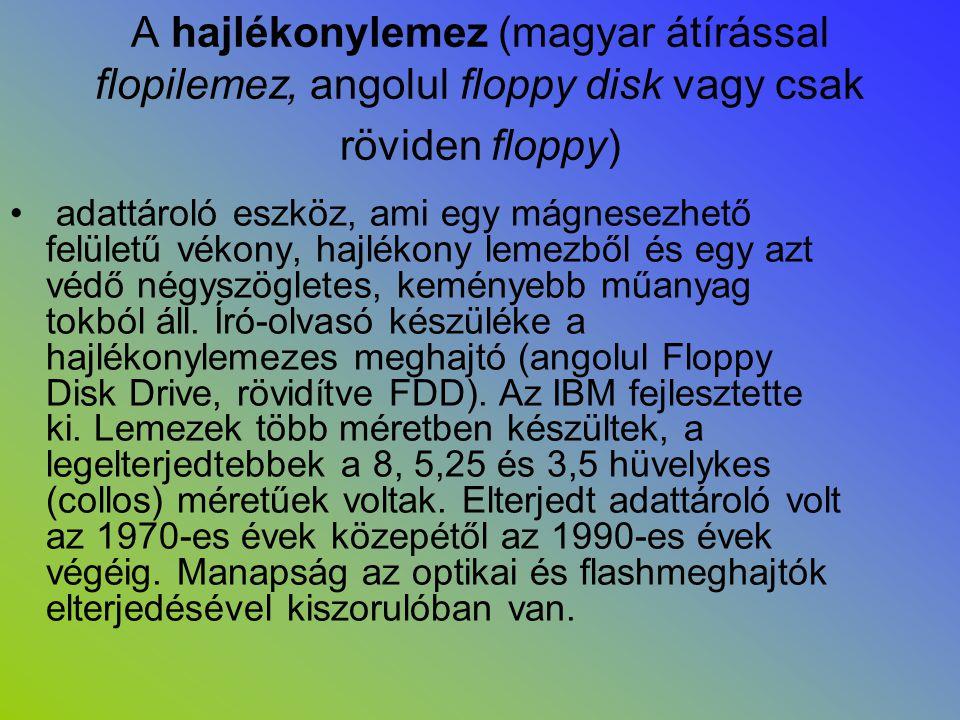 A hajlékonylemez (magyar átírással flopilemez, angolul floppy disk vagy csak röviden floppy) • adattároló eszköz, ami egy mágnesezhető felületű vékony