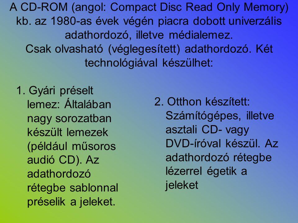 CD-RW (újraírható, azaz letörölhető és rá új adatok írhatók) •Az írható CD-ken az információt a polikarbonát hordozó alatt elhelyezkedő nagyon vékony, filmszerű szerves festékrétegbe égetik be.