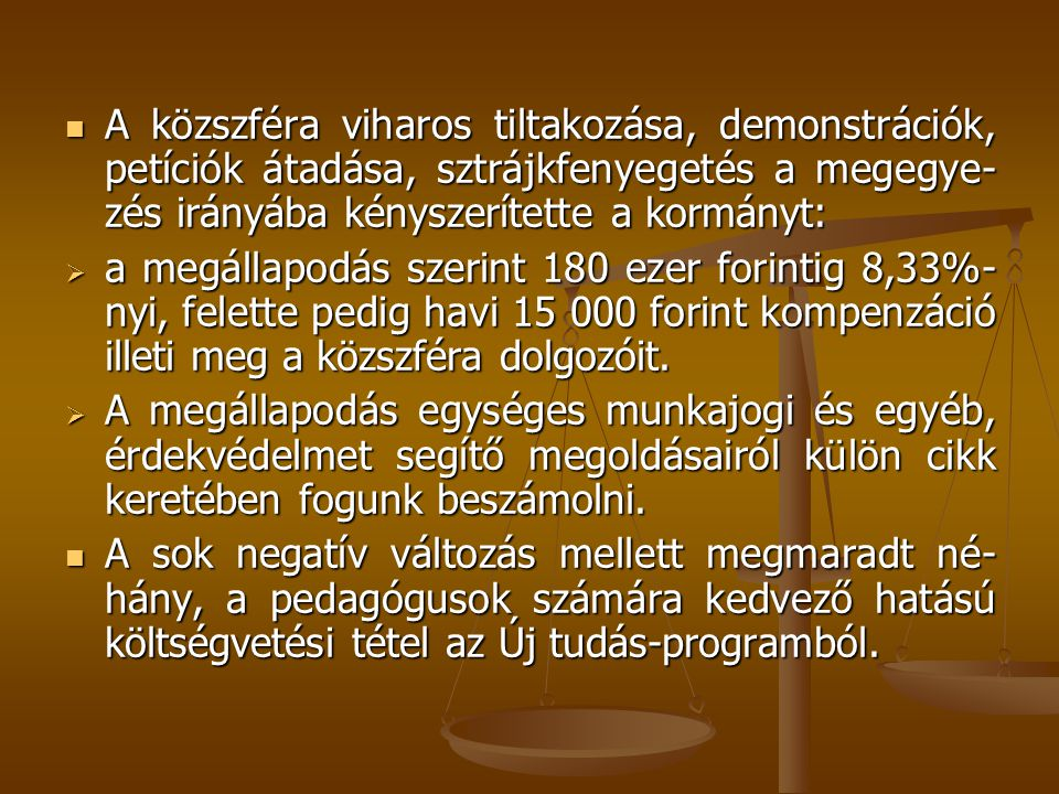  A közszféra viharos tiltakozása, demonstrációk, petíciók átadása, sztrájkfenyegetés a megegye- zés irányába kényszerítette a kormányt:  a megállapodás szerint 180 ezer forintig 8,33%- nyi, felette pedig havi 15 000 forint kompenzáció illeti meg a közszféra dolgozóit.