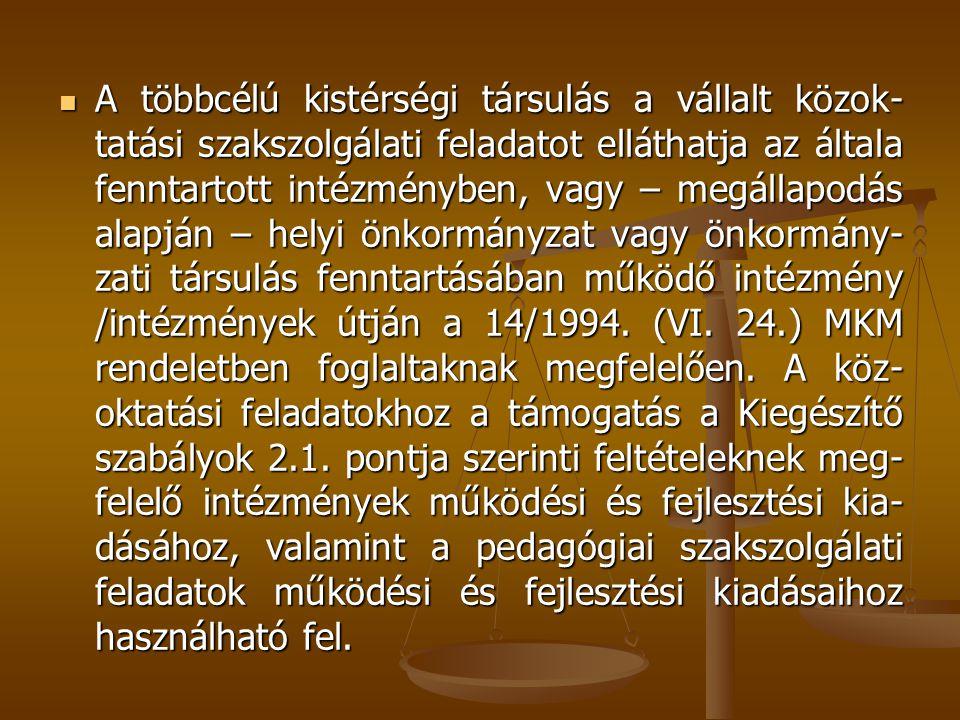  A többcélú kistérségi társulás a vállalt közok- tatási szakszolgálati feladatot elláthatja az általa fenntartott intézményben, vagy – megállapodás alapján – helyi önkormányzat vagy önkormány- zati társulás fenntartásában működő intézmény /intézmények útján a 14/1994.