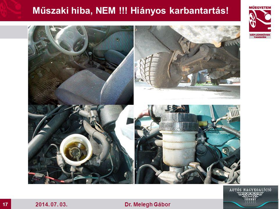 17 Dr. Melegh Gábor Műszaki hiba, NEM !!! Hiányos karbantartás! 2014. 07. 03.