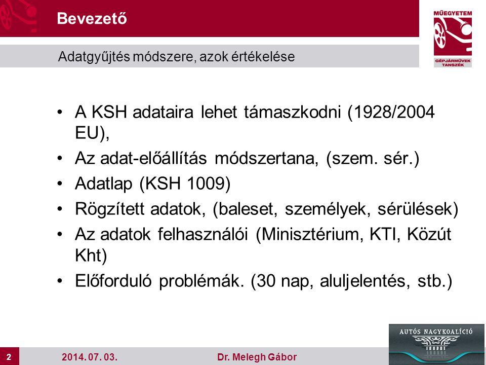 2 2 Dr. Melegh Gábor •A KSH adataira lehet támaszkodni (1928/2004 EU), •Az adat-előállítás módszertana, (szem. sér.) •Adatlap (KSH 1009) •Rögzített ad