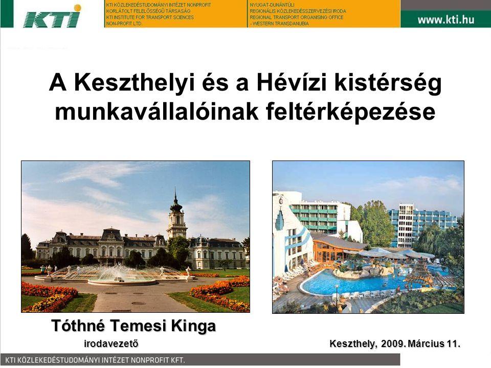 A Keszthelyi és a Hévízi kistérség munkavállalóinak feltérképezése Tóthné Temesi Kinga irodavezetőKeszthely, 2009. Március 11.
