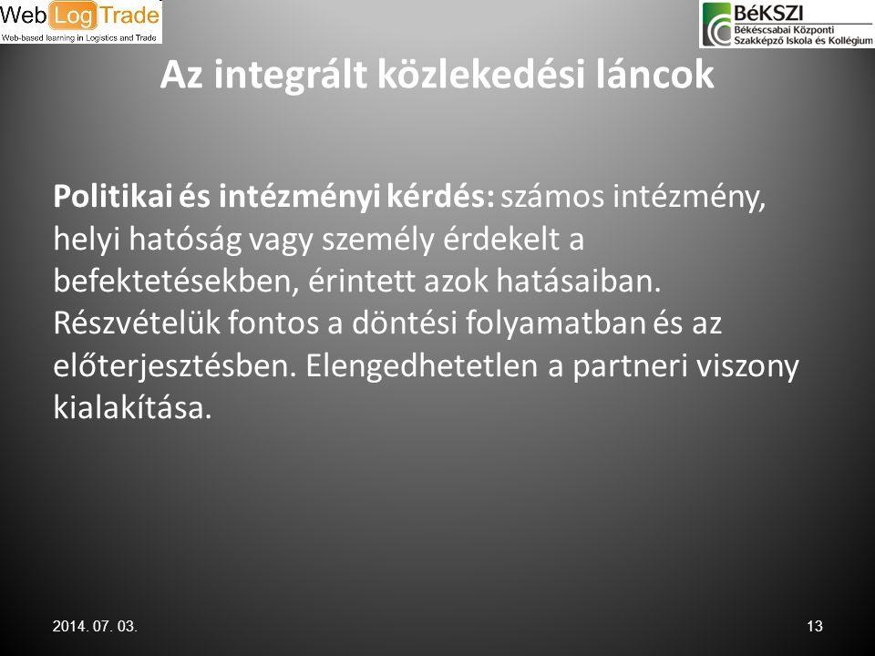 Az integrált közlekedési láncok Politikai és intézményi kérdés: számos intézmény, helyi hatóság vagy személy érdekelt a befektetésekben, érintett azok