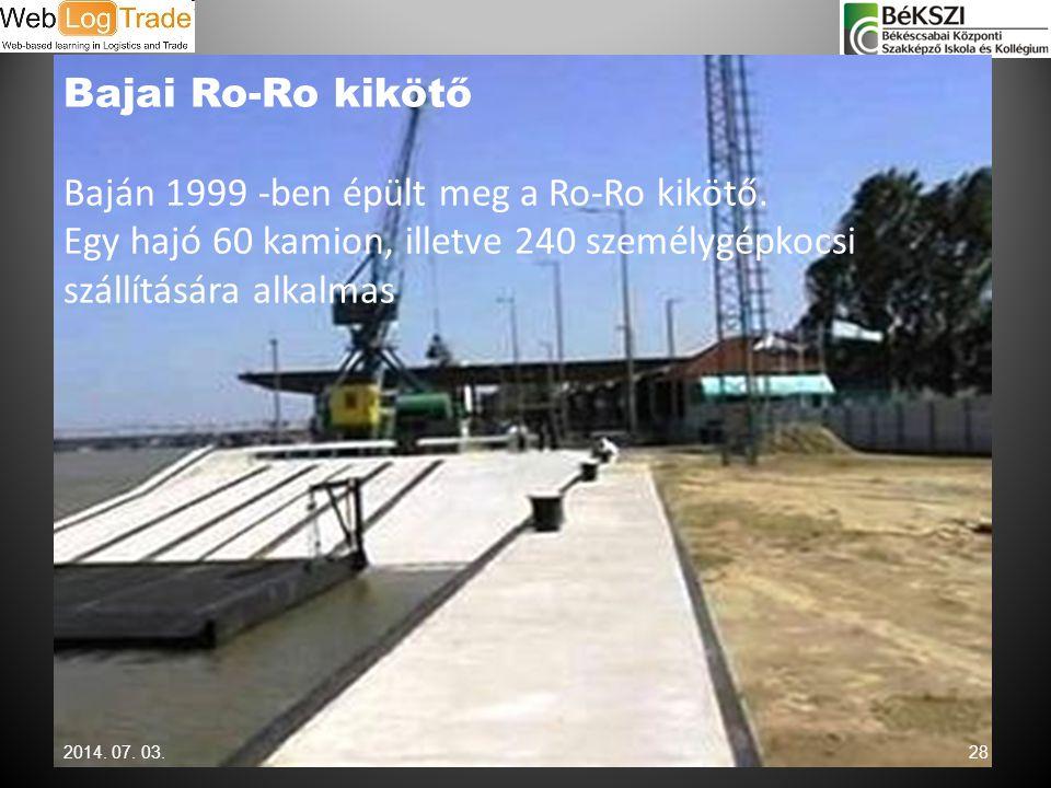 Bajai Ro-Ro kikötő Baján 1999 -ben épült meg a Ro-Ro kikötő. Egy hajó 60 kamion, illetve 240 személygépkocsi szállítására alkalmas 2014. 07. 03.28