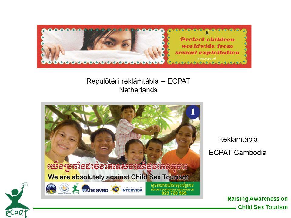 Raising Awareness on Child Sex Tourism Repülőtéri reklámtábla – ECPAT Netherlands Reklámtábla ECPAT Cambodia
