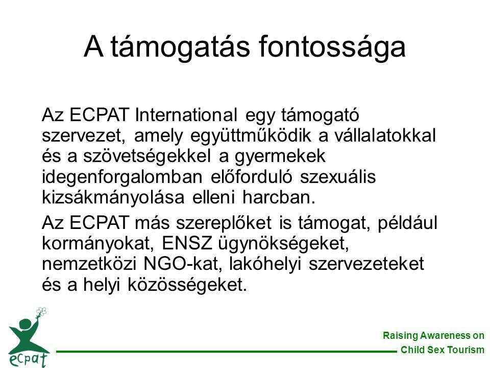 Raising Awareness on Child Sex Tourism A támogatás fontossága Az ECPAT International egy támogató szervezet, amely együttműködik a vállalatokkal és a