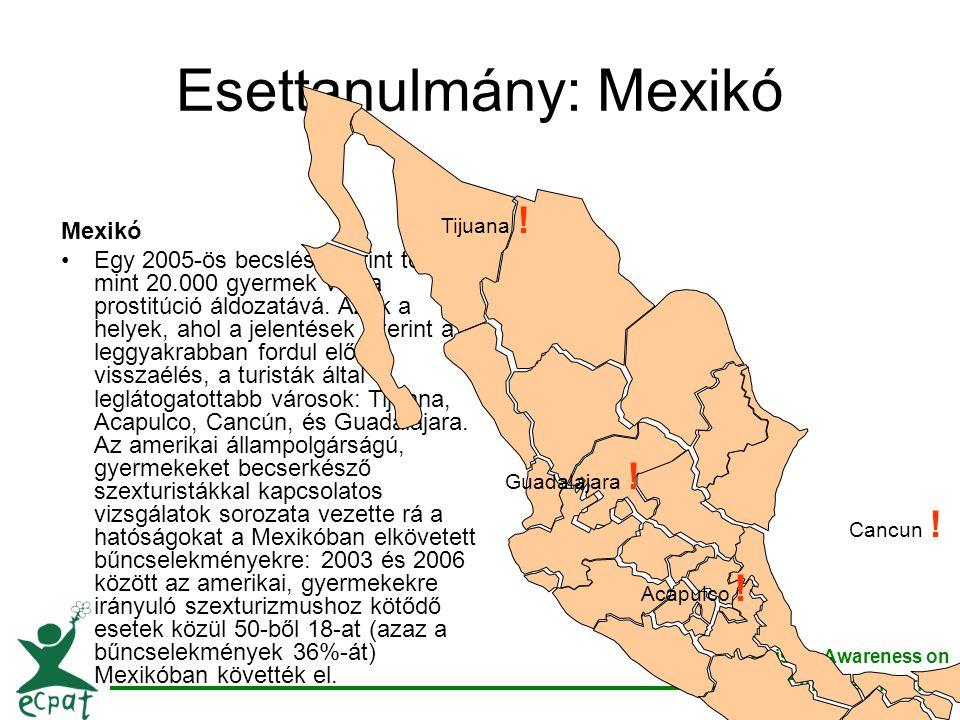 Raising Awareness on Child Sex Tourism Esettanulmány: Mexikó Mexikó •Egy 2005-ös becslés szerint több mint 20.000 gyermek vált a prostitúció áldozatáv