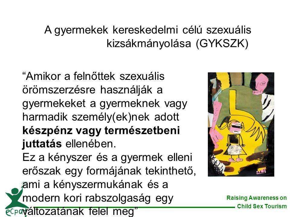 Raising Awareness on Child Sex Tourism A gyermekvédelmi politika és eljárás kidolgozása •Világos és könnyen követhető eljárást kell alkalmazni, ha a vállalat kapcsolatba kerül egy gyermekek elleni szexuális bűncselekményt elkövetővel vagy egy potenciális gyermekáldozattal •A turistákkal érintkező alkalmazottaknak szimulációs/szerepjátékokat kellene játszaniuk, hogy gyakorolják, hogyan kell reagálni a kizsákmányoláshoz kötődő helyzetekre