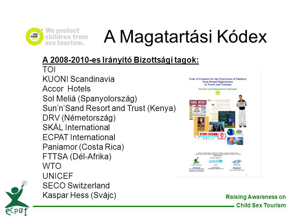 Raising Awareness on Child Sex Tourism A 2008-2010-es Irányító Bizottsági tagok: TOI KUONI Scandinavia Accor Hotels Sol Meliá (Spanyolország) Sun'n'Sa