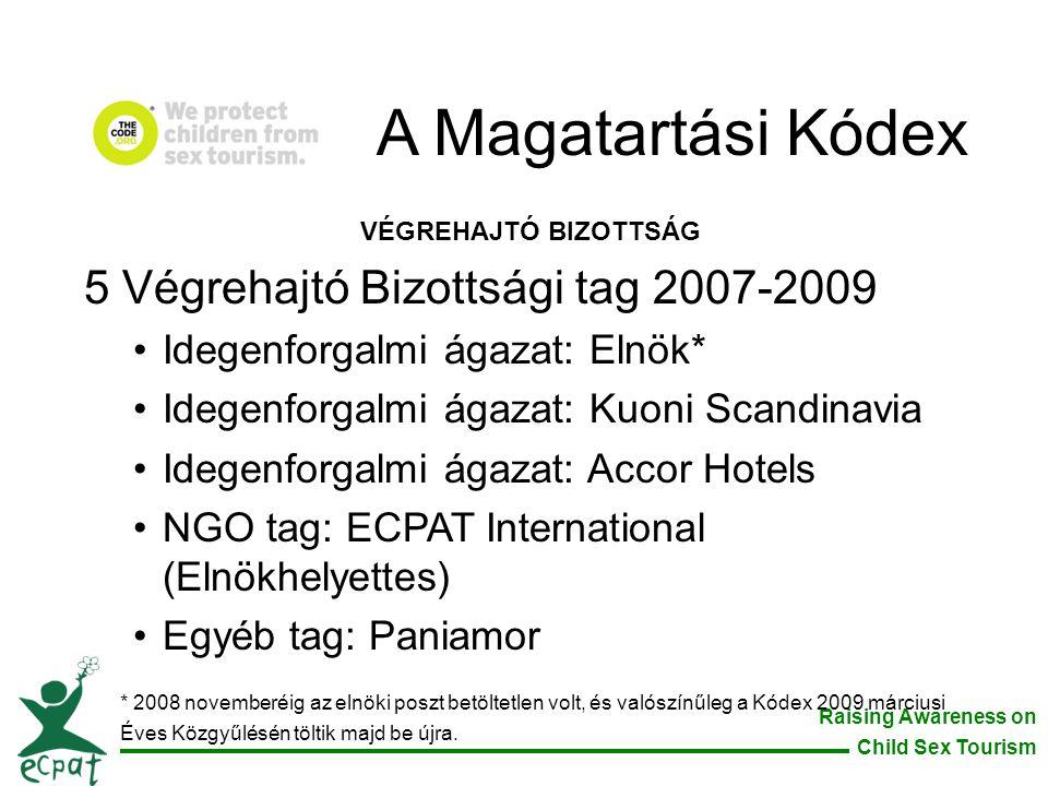 Raising Awareness on Child Sex Tourism VÉGREHAJTÓ BIZOTTSÁG 5 Végrehajtó Bizottsági tag 2007-2009 •Idegenforgalmi ágazat: Elnök* •Idegenforgalmi ágaza
