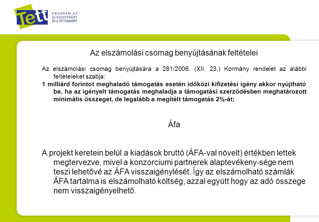 Az elszámolási csomag benyújtásának feltételei Az elszámolási csomag benyújtására a 281/2006. (XII. 23.) Kormány rendelet az alábbi feltételeket szabj