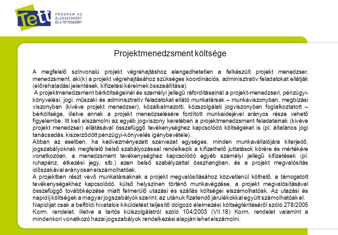 Projektmenedzsment költsége A megfelelő színvonalú projekt végrehajtáshoz elengedhetetlen a felkészült projekt menedzser, menedzsment, aki(k) a projek