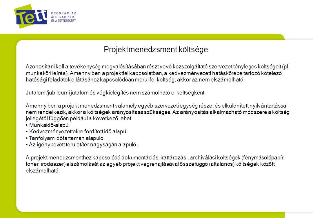 Projektmenedzsment költsége Azonosítani kell a tevékenység megvalósításában részt vevő közszolgáltató szervezet tényleges költségeit (pl. munkaköri le