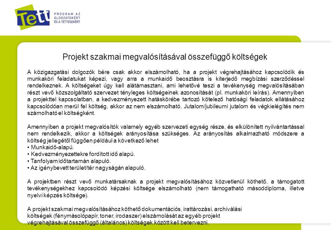 Projekt szakmai megvalósításával összefüggő költségek A közigazgatási dolgozók bére csak akkor elszámolható, ha a projekt végrehajtásához kapcsolódik