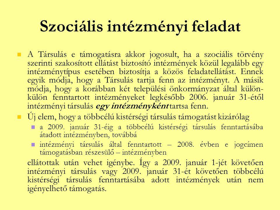 Szociális intézményi feladat   A Társulás e támogatásra akkor jogosult, ha a szociális törvény szerinti szakosított ellátást biztosító intézmények közül legalább egy intézménytípus esetében biztosítja a közös feladatellátást.
