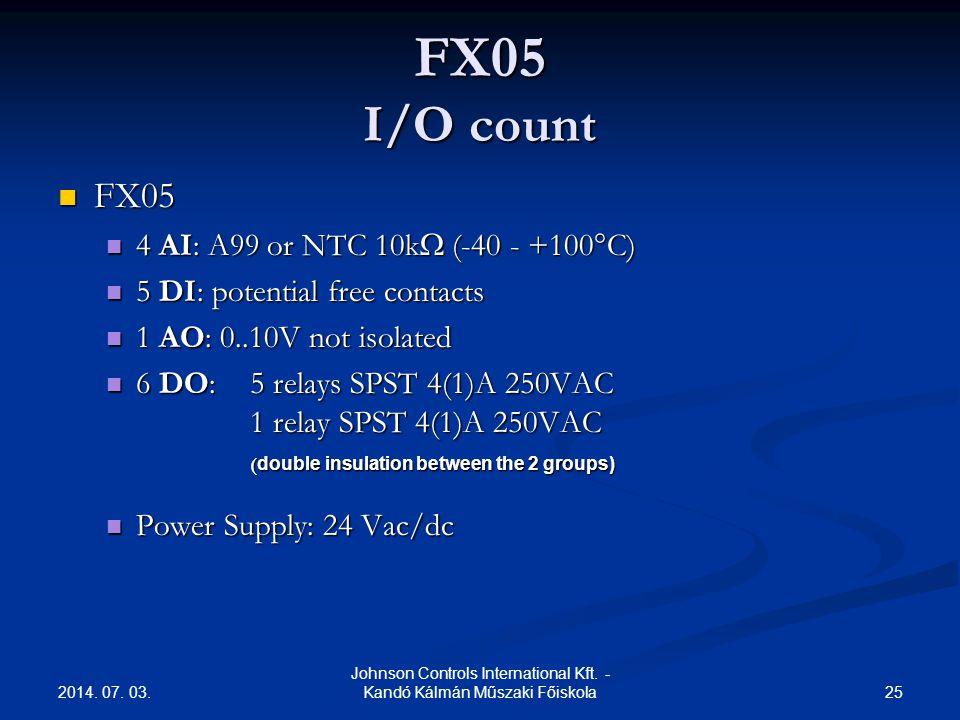 2014. 07. 03. 25 Johnson Controls International Kft. - Kandó Kálmán Műszaki Főiskola FX05 I/O count  FX05  4 AI: A99 or NTC 10k  (-40 - +100°C) 