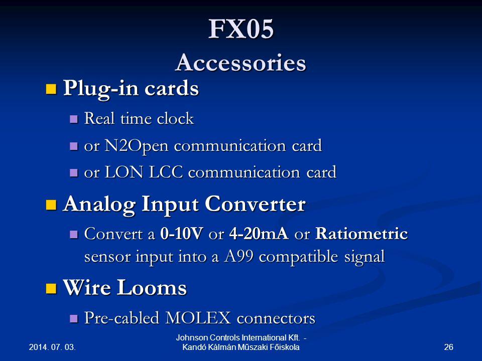 2014. 07. 03. 26 Johnson Controls International Kft. - Kandó Kálmán Műszaki Főiskola FX05 Accessories  Plug-in cards  Real time clock  or N2Open co