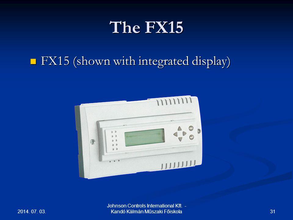 2014. 07. 03. 31 Johnson Controls International Kft. - Kandó Kálmán Műszaki Főiskola The FX15  FX15 (shown with integrated display)