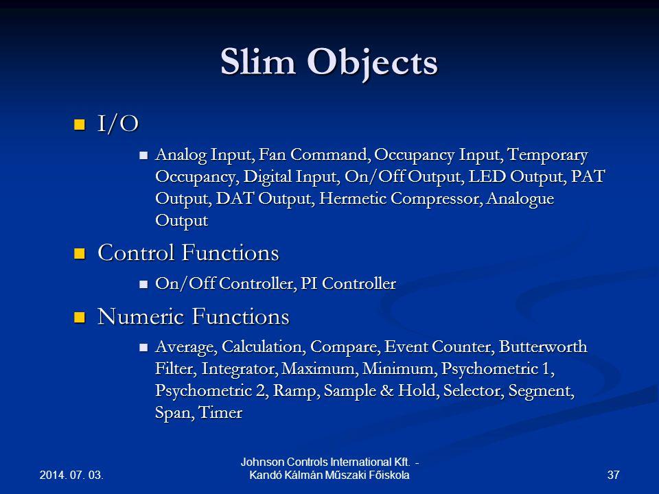 2014. 07. 03. 37 Johnson Controls International Kft. - Kandó Kálmán Műszaki Főiskola Slim Objects  I/O  Analog Input, Fan Command, Occupancy Input,