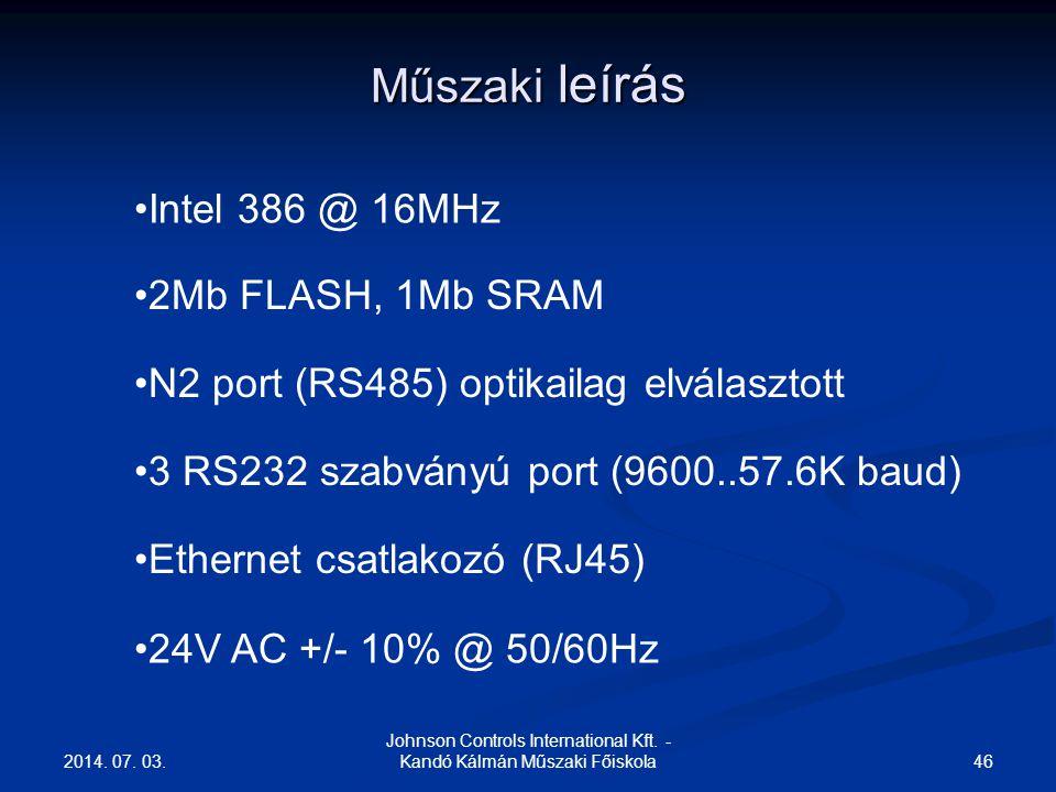 2014. 07. 03. 46 Johnson Controls International Kft. - Kandó Kálmán Műszaki Főiskola Műszaki leírás •Intel 386 @ 16MHz •2Mb FLASH, 1Mb SRAM •N2 port (