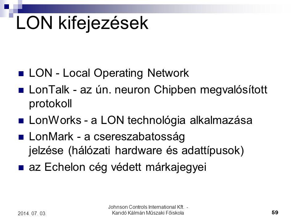 Johnson Controls International Kft. - Kandó Kálmán Műszaki Főiskola 59 2014. 07. 03.  LON - Local Operating Network  LonTalk - az ún. neuron Chipben