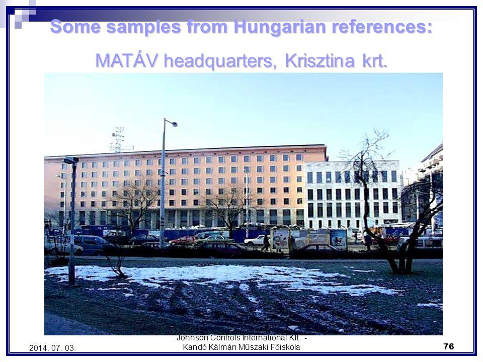 Johnson Controls International Kft. - Kandó Kálmán Műszaki Főiskola 76 2014. 07. 03. Some samples from Hungarian references: MATÁV headquarters, Krisz